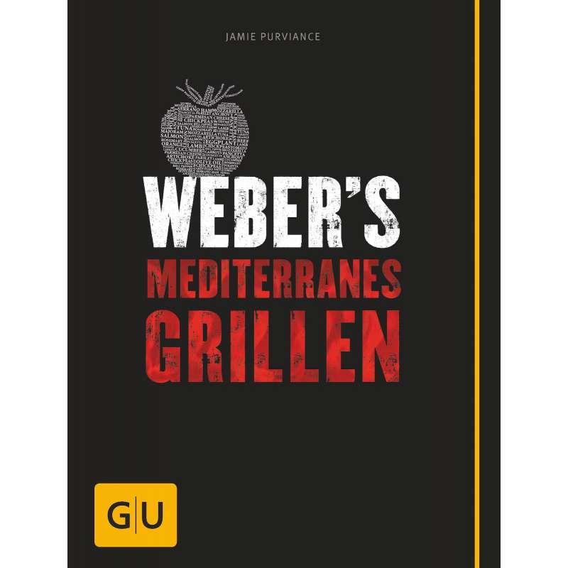 Weber´s Mediterranes Grillen - Die besten südländischen Grillrezepte